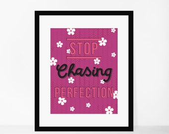 8x10 Print- Stop Chasing Perfection Print **Digital Download**