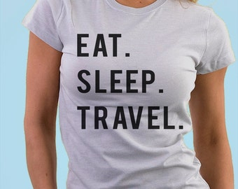 Traveler Shirt, Eat Sleep Travel, Adventure shirt - 742