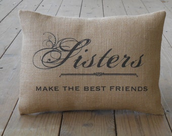 Sisters Burlap Pillow, Sisters Make the Best Friends, Birthday Gift, Farmhouse Pillows, Saying 37,  INSERT INCLUDED