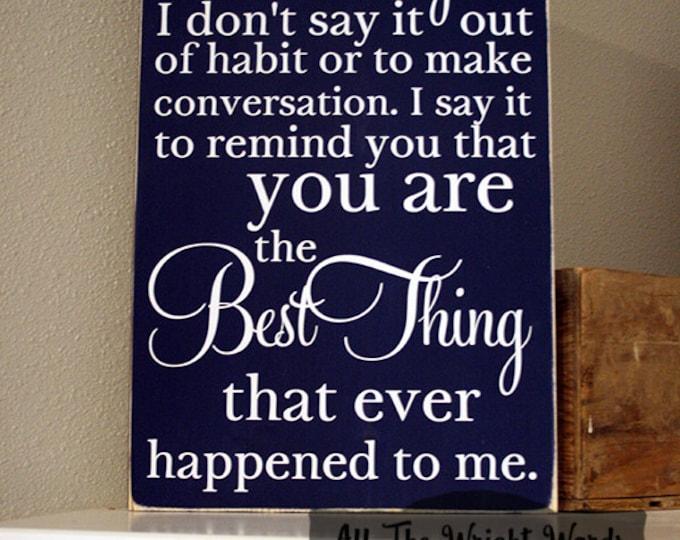 "12x19"" When I Tell You I Love You I Don't Say It Out Of Habit Wood Sign"