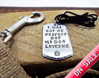 I May Not Be Perfect But My Dog Loves Me Necklace -ON SALE- Aluminum Personalized Hammered edge Necklace with dog paw - Dog lovers Gift