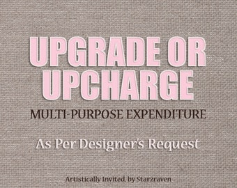 Upgrade Up-Charge Add-on or Additional Fee - Per Designer's Instructions