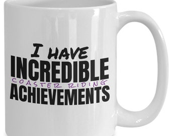 Funny Roller Coaster Rider Coffee Cup - I Have Incredible Coaster Riding Achievements - Ceramic Gift Mug