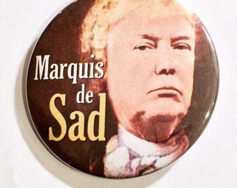 Trump is Marquis de Sad - political protest pin back button