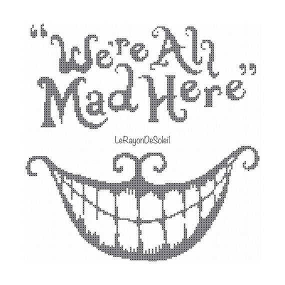 Cross stitch pattern we are all mad here quote Alice in