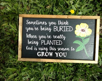 Motivational Farmhouse Wood Sign~ Sometimes you think you're being buried, Flower Spring Decor, rustic farmhouse decor~ Inspirational Quote