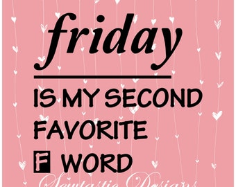 Friday Is My Second Favorite F Word SVG, Friday svg, F Word svg, Cut File, Iron On, Decal, Cricut, Silhouette, ScanNCut & Many More