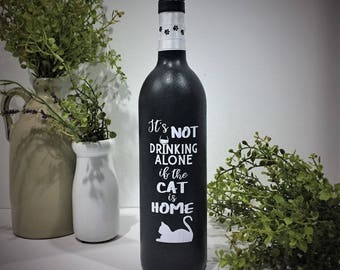 Wine Bottle Decor / Cat Decor / It's NOT drinking alone if the CAT is HOME / Cat Lover Gift / Wine Lover Gift / Fun Wine Gift / Cat Lady