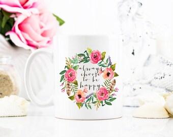 Always Choose to be Happy  Coffee Mug - Coffee Cup - Large Coffee Mug - Statement Mug - Sassy Mug - Large Mug - Funny Mug - Statement Mugs