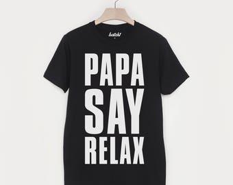 Papa Say Relax Parent Fashion Slogan T Shirt