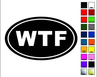 WTF Vinyl Decal / Sticker - Choose Color & Size - Euro Oval Whiskey Tango Foxtrot