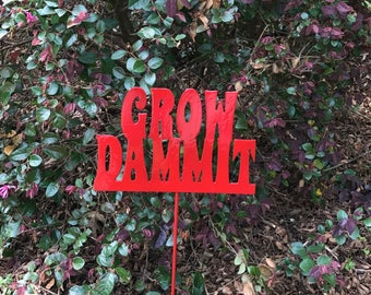 Garden Sign, Grow Dammit, Customized garden sign, Funny garden sign, Humorous Garden sign, Metal Garden sign, Personalized Garden sign