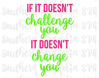 If It Doesn't Challenge You It Doesn't Change You - Silhouette - Cricut - Cut File - SVG Design - Motivational - Girl Quotes - Gym