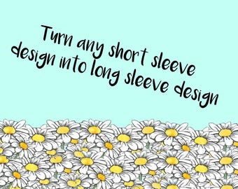 Change a short sleeve design to a long sleeve - add on - long sleeve upgrade