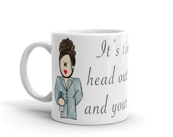 Karen Walker, Will & Grace, It's Time To Get Your Head Out Of The Dumps and Your Legs In The Air Coffee Mug