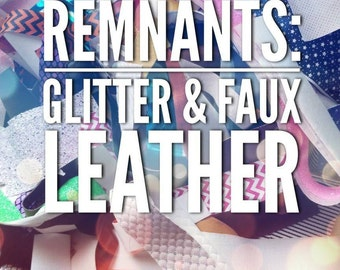 REMNANTS: Glitter remnants,glitter sheet remnants,leather remnants,faux leather remnants,faux leather sheets,glitter sheets,hairbow material