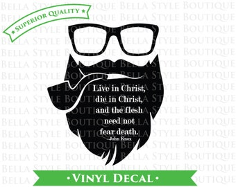 John Knox Beard Live in Christ Reformed Hipster - Father's Day - VINYL DECAL