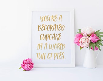 You're A Decorated Cupcake in a world full of Pies - Motivational Wall Hanging, Cupcake Art Real Foil Print, Inspirational Gift for Baker