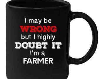 Farmer - I May Be Wrong But I Highly Doubt It I'm Farmer 11 oz Black Coffee Mug