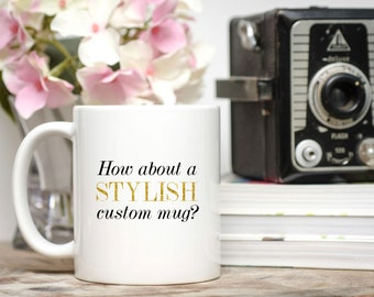 Custom Mug / 11 or 15 oz. Mug / Personalized Mug / Custom Quote Mug / Large Mug / Birthday Gift
