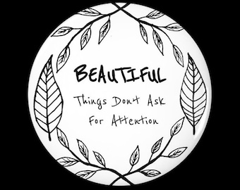Minimal, Modern, Quote, Botanical, Beautiful Things Don't Ask For Attention, Pinback Button