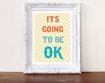 Typographic Print, Quote print, Inspirational quote, it's going to be ok