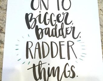 On to Bigger Badder Radder Things -- prints or cards
