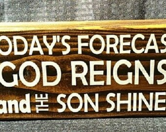 Today's Forecast  GOD Reigns and the SON Shines