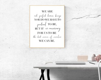 "Typography ""We are not perfect human beings, nor do we have to pretend to be, but it is necessary..."" Download Black and White 24x36"