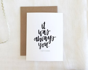 Love Greeting Card - 'It Was Always You' - F. Scott Fitzgerald - Hand lettered