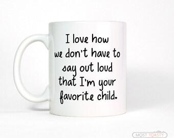 Favorite Child Mug, Funny Gift for Mom Birthday Gift, Funny Dad Gift from Daughter, Funny Mug for Mom Gift from Daughter, Mothers Day Gift