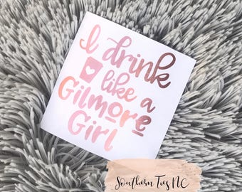 I drink like a Gilmore Girl vinyl decal, car decal, tumbler decal.