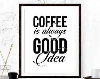 Coffee is Always a Good Idea Print, Printable Art, Coffee Art Print, Kitchen Art, Typography Art, Coffee Lover Gift, Minimalist Kitchen Art