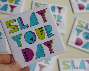 "Slay Your Day, Quotes, Neon, Positivity, Inspirational, Carpe Diem, Seize the Day, Typography, Quote Magnet, 3"" Square Refrigerator Magnet"