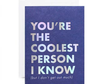 You're The Coolest Person I Know (But I Don't Get Out Much) Holographic Foil Card