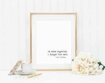 Walt Whitman quote-We were together. I forget the rest.-diy instant download printable-mulitiple sizes included-confetti printable