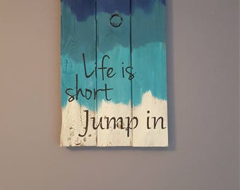Life is short Jump in rustic wood sign