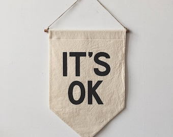 IT'S OK Banner / silkscreen affirmation banner wall hanging, cotton wall flag, handmade, heirloom, vintage-look
