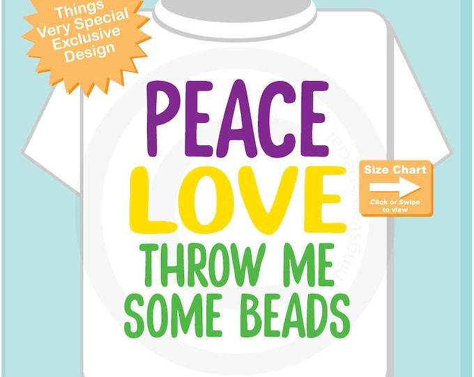 Peace Love Throw me some Beads for Mardi Gras on a Shirt or Onesie Bodysuit, Mardi Gras Shirt for Toddlers and Kids and Adults 12182014d