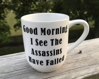 Good Morning I see the assassins have failed