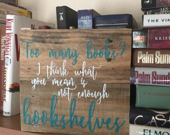 Too many books? Not enough bookshelves/ Pallet Sign/ Reclaimed Wood/ Rustic Wood Sign/ Small Wall Art/ Hand Stenciled/ Gift