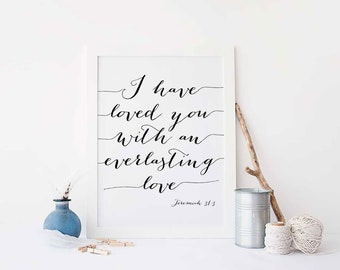 I Have Loved You With An Everlasting Love, Motivational Quote, Nursery Quote, Wall Art, Sign, Inspirational Quote, Gift For Her