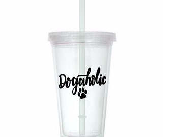 Dogaholic Dog Lover Trendy Cup Travel Tumbler Plastic Straw Gift Home Decor Gift Any Color Personalized Custom