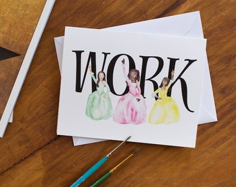 Hamilton Greeting Card - Schuyler Sisters WORK - Funny Friend Card - Card For Girlfriend - Birthday Card Friend - Congratulations