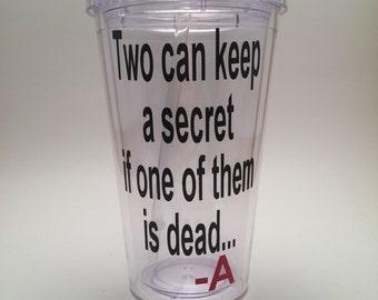 Two Can Keep a Secret if One of Them is Dead, Pretty Little Liars Tumbler Cup, Pretty Little Liars Fan