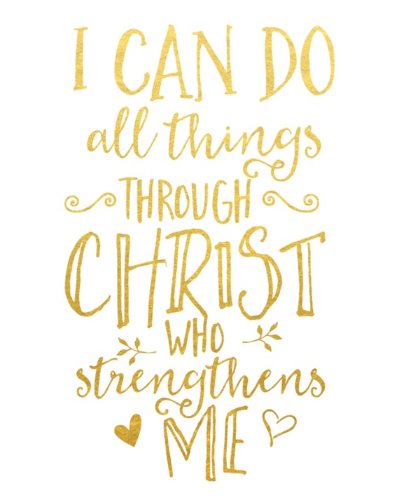 I Can Do All Things Through Christ Who Strengthens Me H E