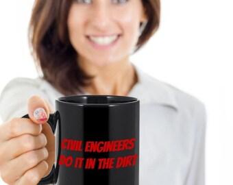"Civil Engineer Gifts, Civil Engineer Mug, Funny Civil Engineering Mug ""Civil Engineers Do It in the Dirt"", Funny Civil Engineer Coffee Mug"