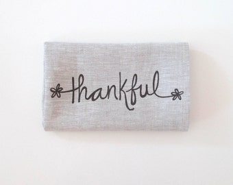 Thankful Linen Tea Towel -Thanksgiving Decor - Choose your fabric and ink color