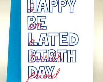 Happy Belated Birthday, terrible friend card, Funny birthday card, birthday card, belated birthday, funny belated birthday card, C-049