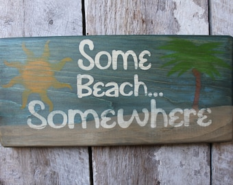 Some Beach Somewhere Wood Sign Beach Decor Coastal Decor Patio Porch Decor Boho Beach House Decor Lyrics Margaritaville Beach